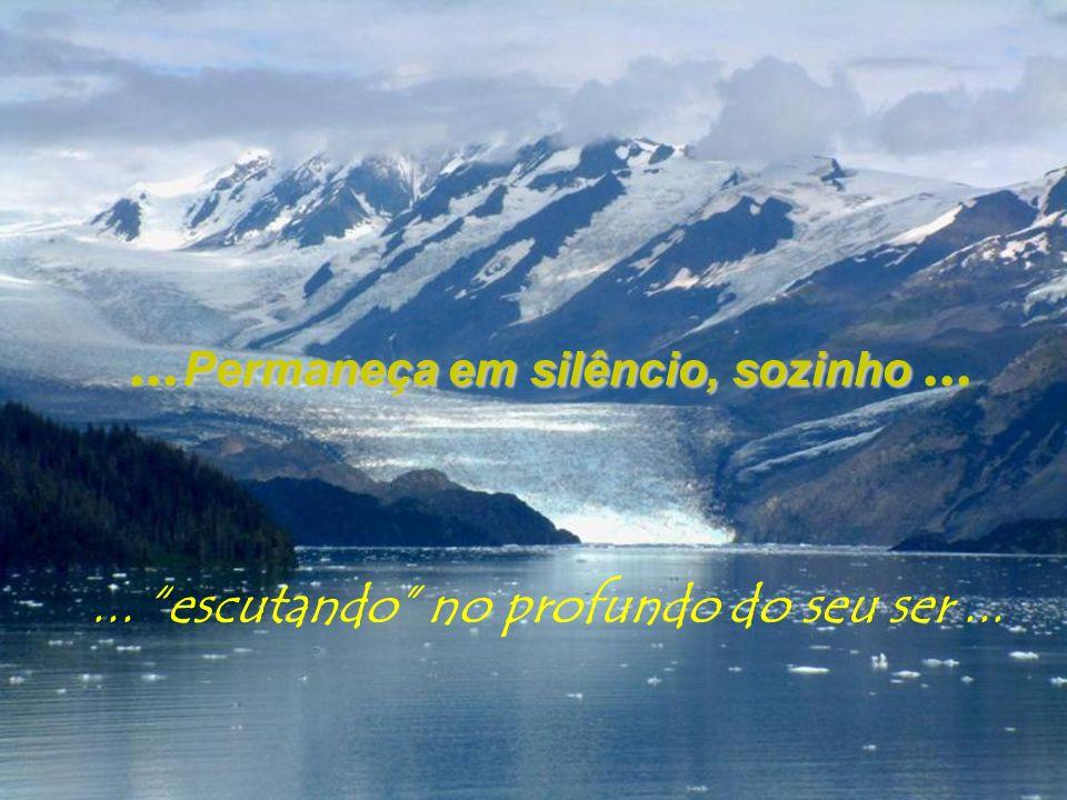 ... escutando no profundo do seu ser ...