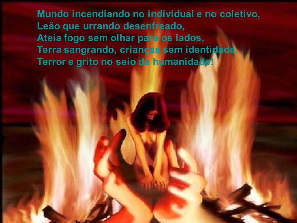 Mundo incendiando no individual e no coletivo,