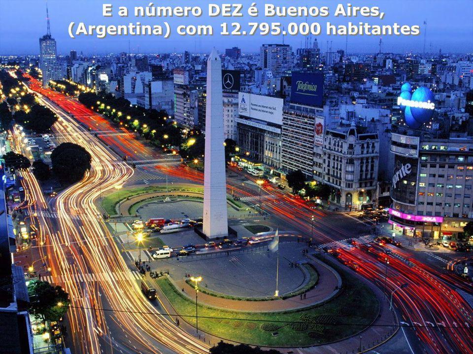 E a número DEZ é Buenos Aires, (Argentina) com 12.795.000 habitantes