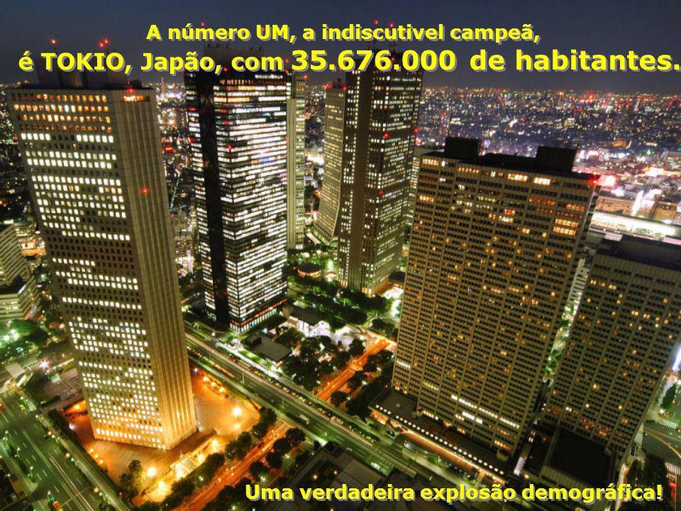 é TOKIO, Japão, com 35.676.000 de habitantes.