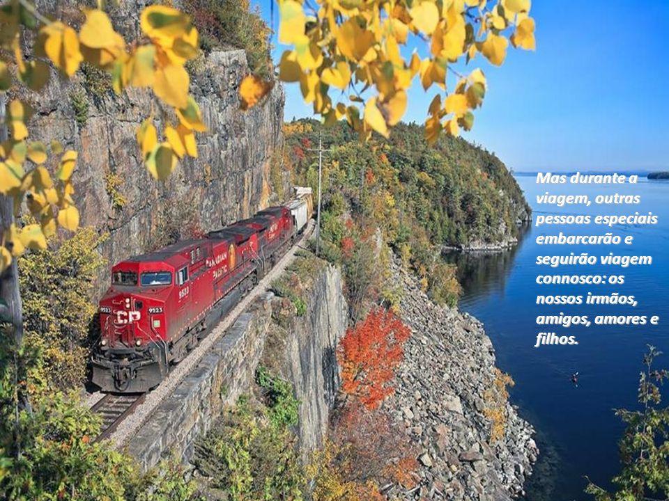 Mas durante a viagem, outras pessoas especiais embarcarão e seguirão viagem connosco: os nossos irmãos, amigos, amores e filhos.