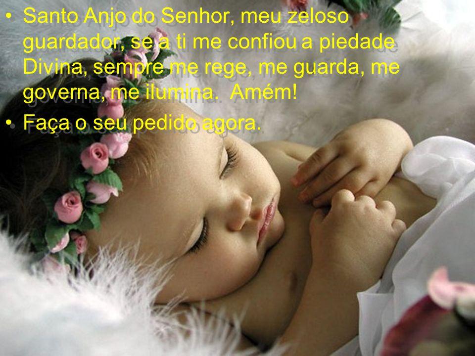 Santo Anjo do Senhor, meu zeloso guardador, se a ti me confiou a piedade Divina, sempre me rege, me guarda, me governa, me ilumina. Amém!