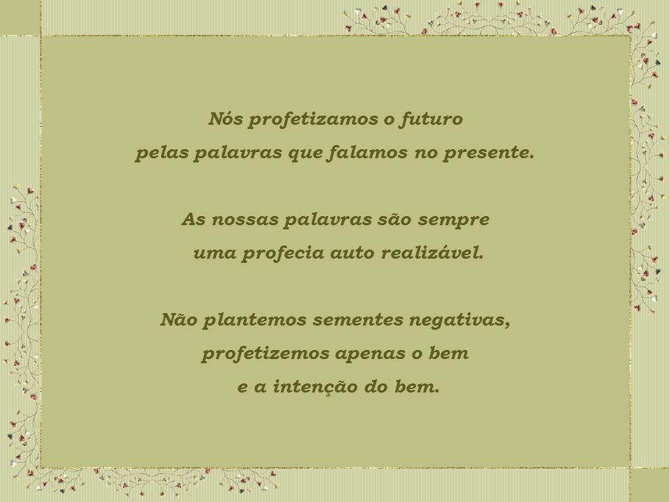 Nós profetizamos o futuro pelas palavras que falamos no presente.