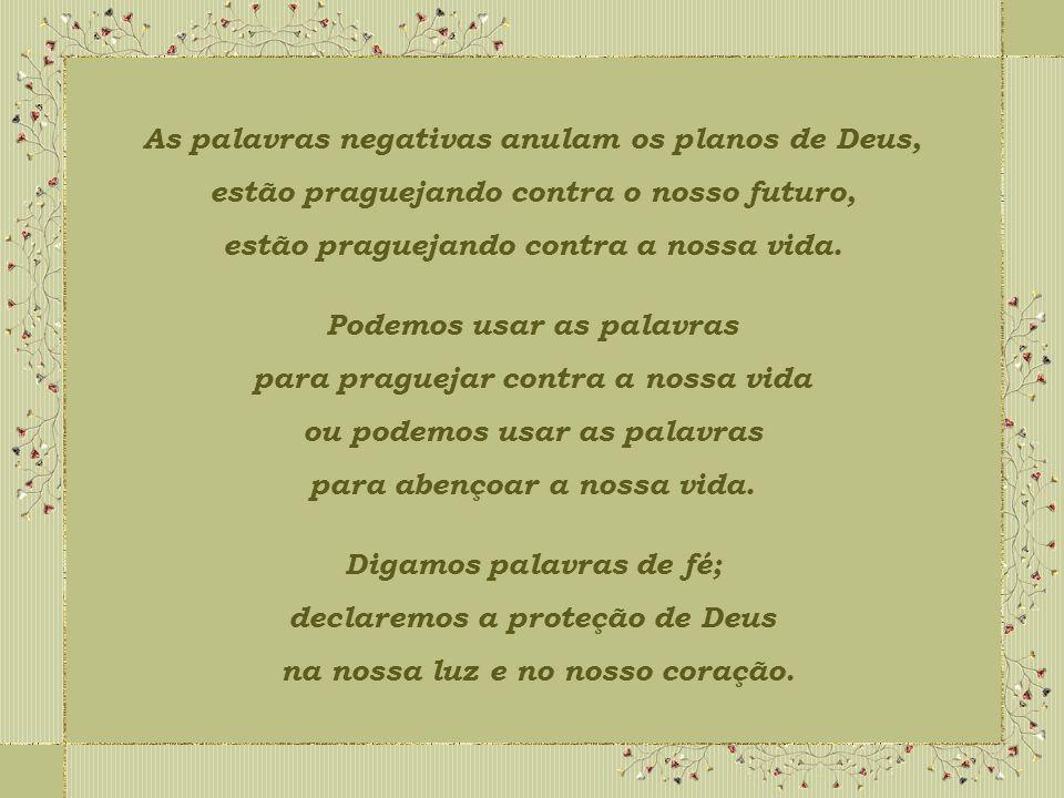 As palavras negativas anulam os planos de Deus,