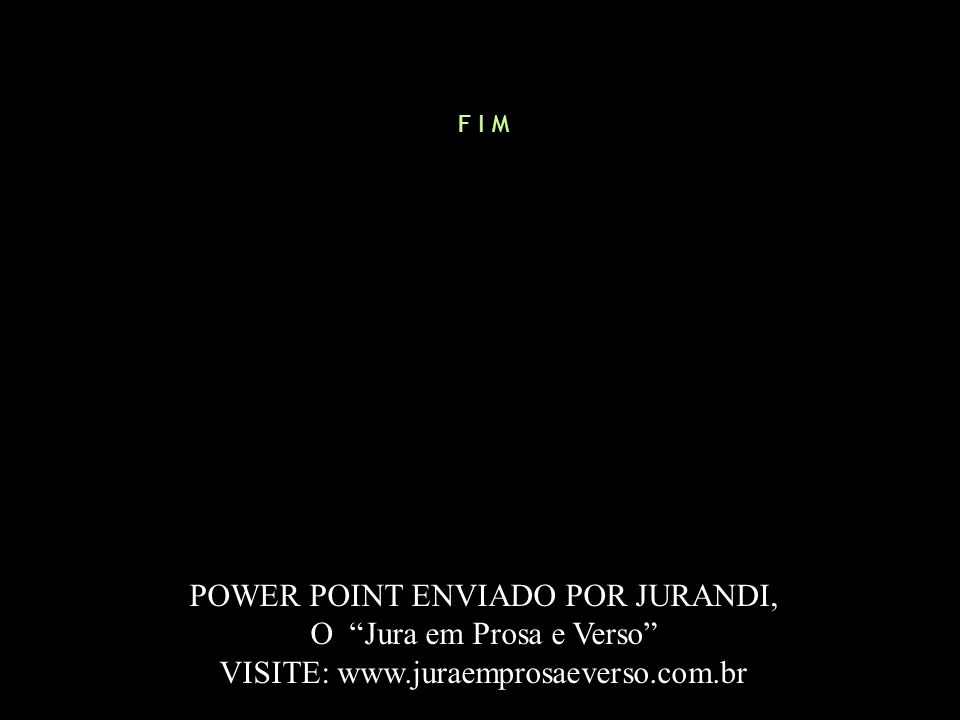 POWER POINT ENVIADO POR JURANDI, O Jura em Prosa e Verso
