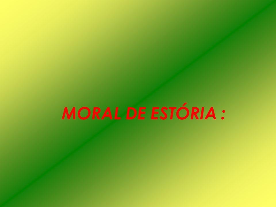 MORAL DE ESTÓRIA :