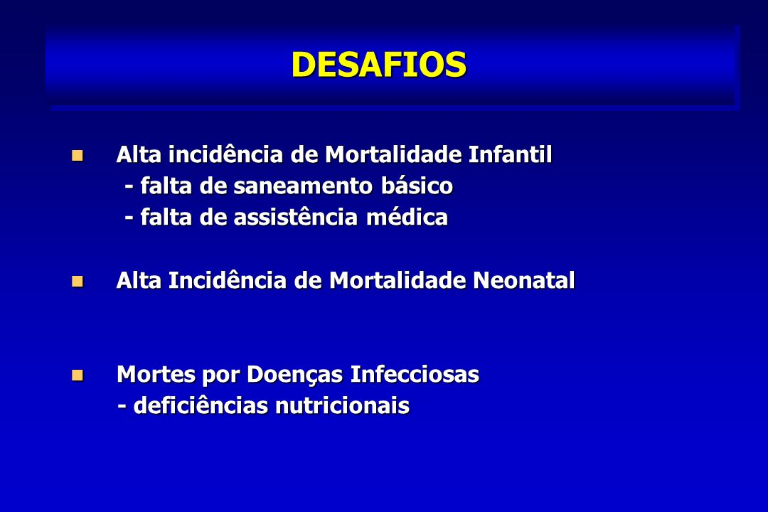 DESAFIOS Alta incidência de Mortalidade Infantil