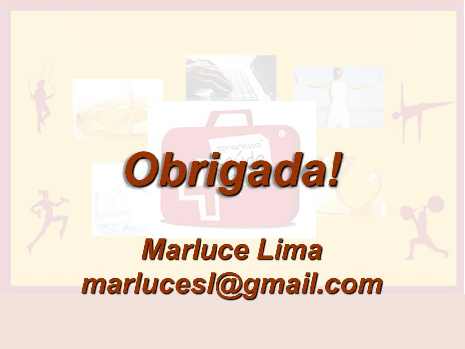 Obrigada! Marluce Lima marlucesl@gmail.com 9