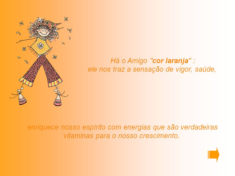 Há o Amigo cor laranja : ele nos traz a sensação de vigor, saúde,