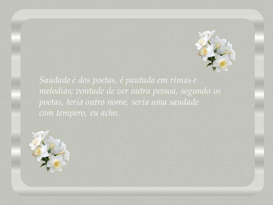 Saudade é dos poetas, é pautada em rimas e