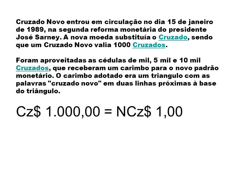 Cruzado Novo entrou em circulação no dia 15 de janeiro de 1989, na segunda reforma monetária do presidente José Sarney.
