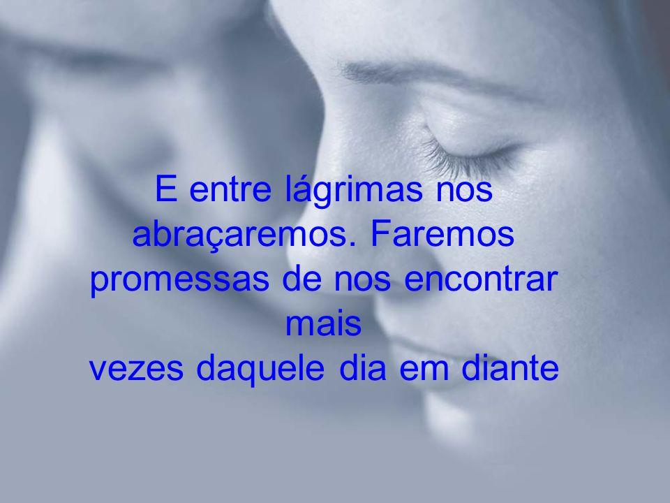 E entre lágrimas nos abraçaremos