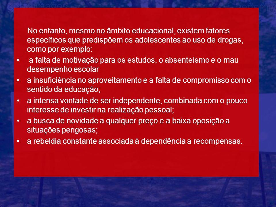 No entanto, mesmo no âmbito educacional, existem fatores específicos que predispõem os adolescentes ao uso de drogas, como por exemplo: