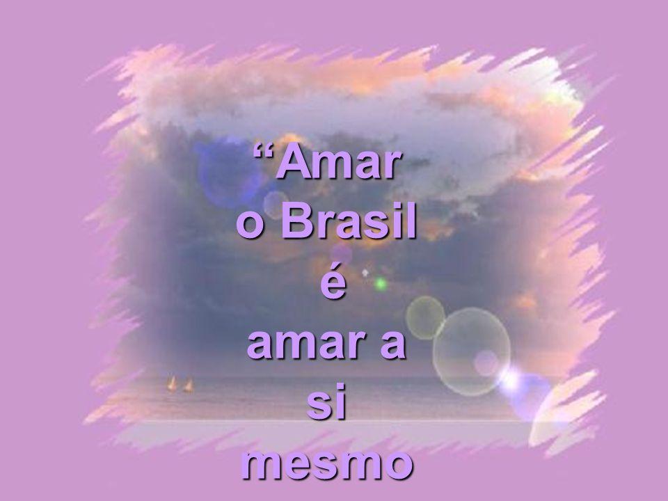 Amar o Brasil é amar a si mesmo
