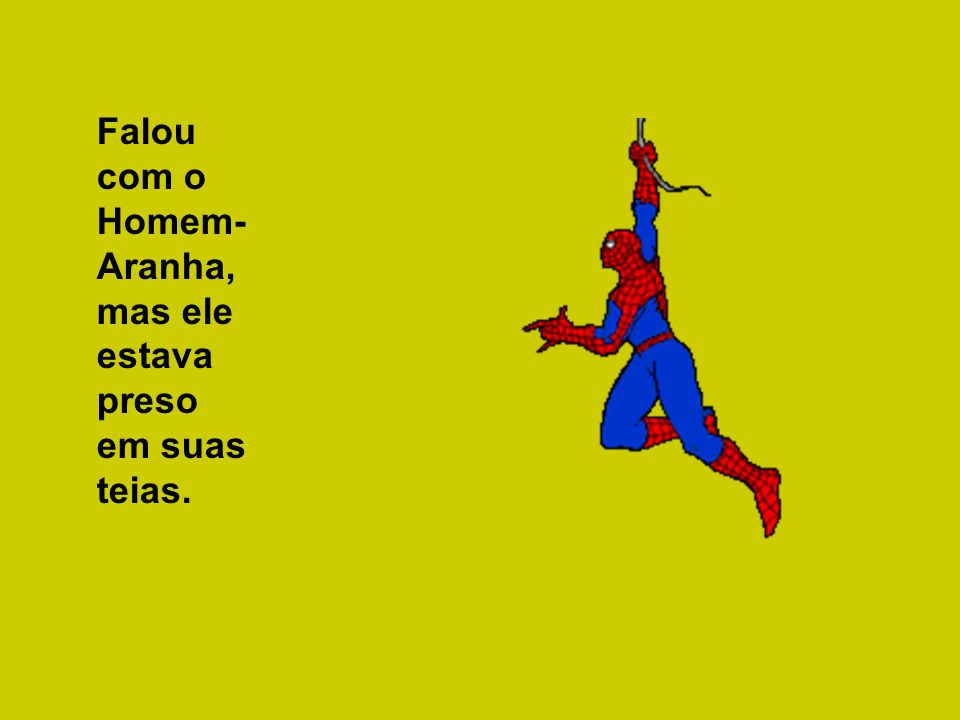 Falou com o Homem-Aranha, mas ele estava preso em suas teias.