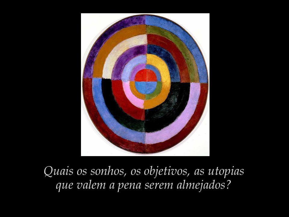 Quais os sonhos, os objetivos, as utopias