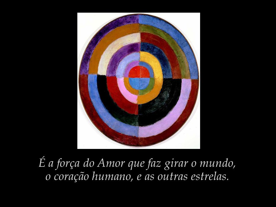 É a força do Amor que faz girar o mundo,