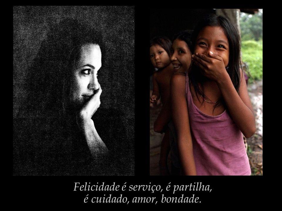 Felicidade é serviço, é partilha,
