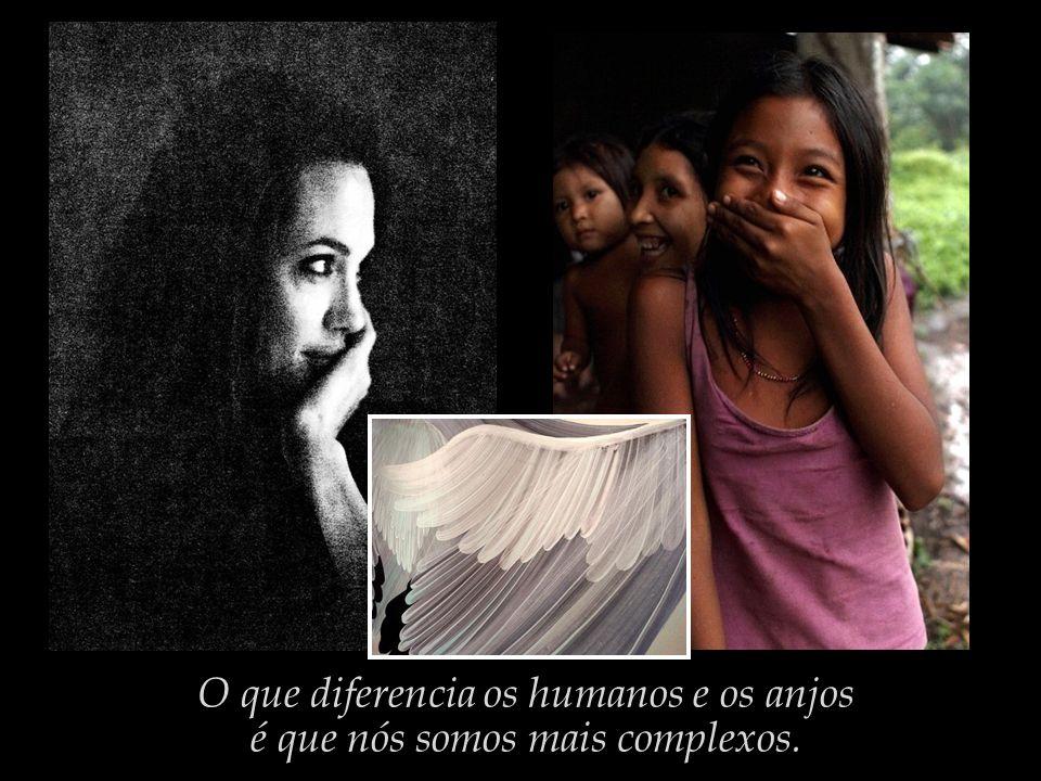 O que diferencia os humanos e os anjos é que nós somos mais complexos.