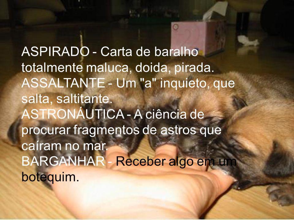 ASPIRADO - Carta de baralho totalmente maluca, doida, pirada.