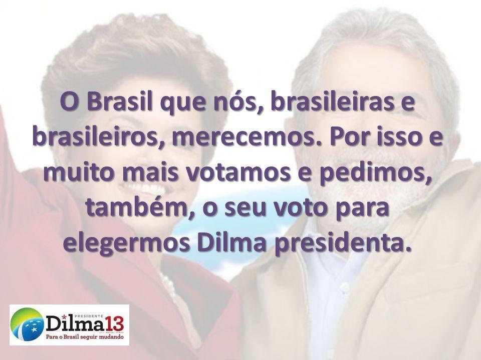 O Brasil que nós, brasileiras e brasileiros, merecemos