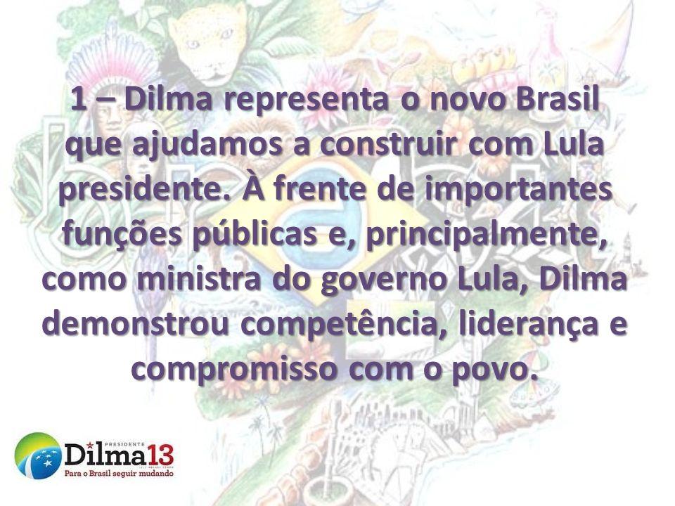 1 – Dilma representa o novo Brasil que ajudamos a construir com Lula presidente.