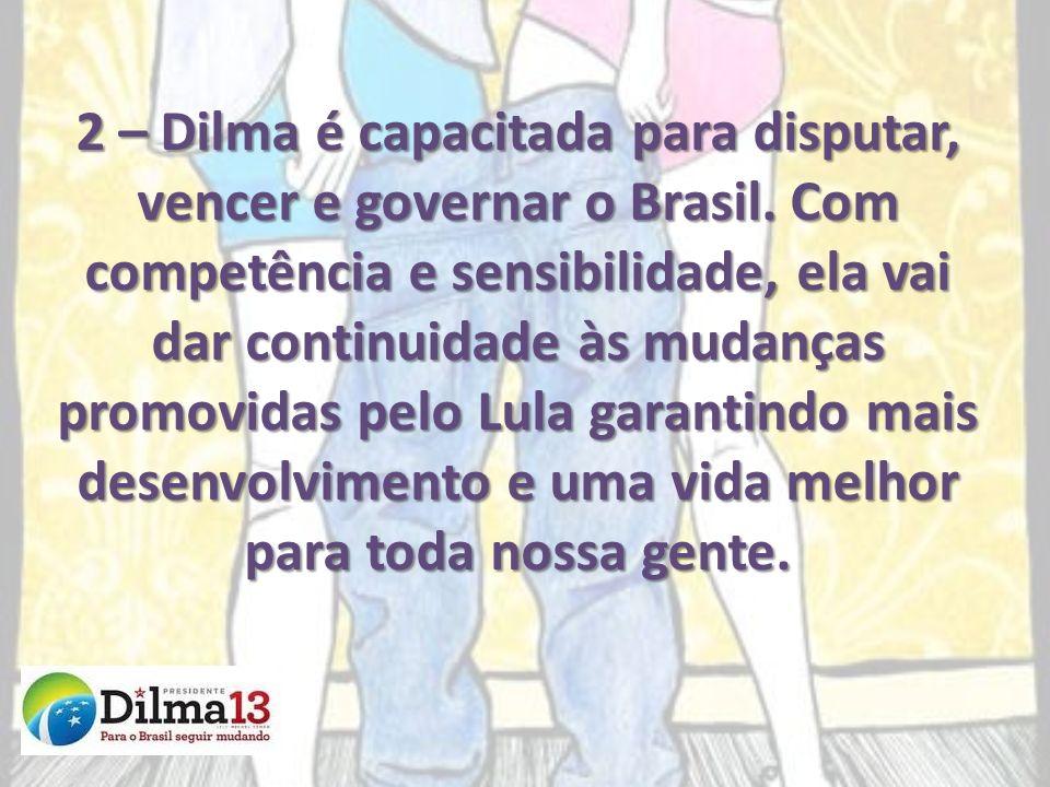 2 – Dilma é capacitada para disputar, vencer e governar o Brasil