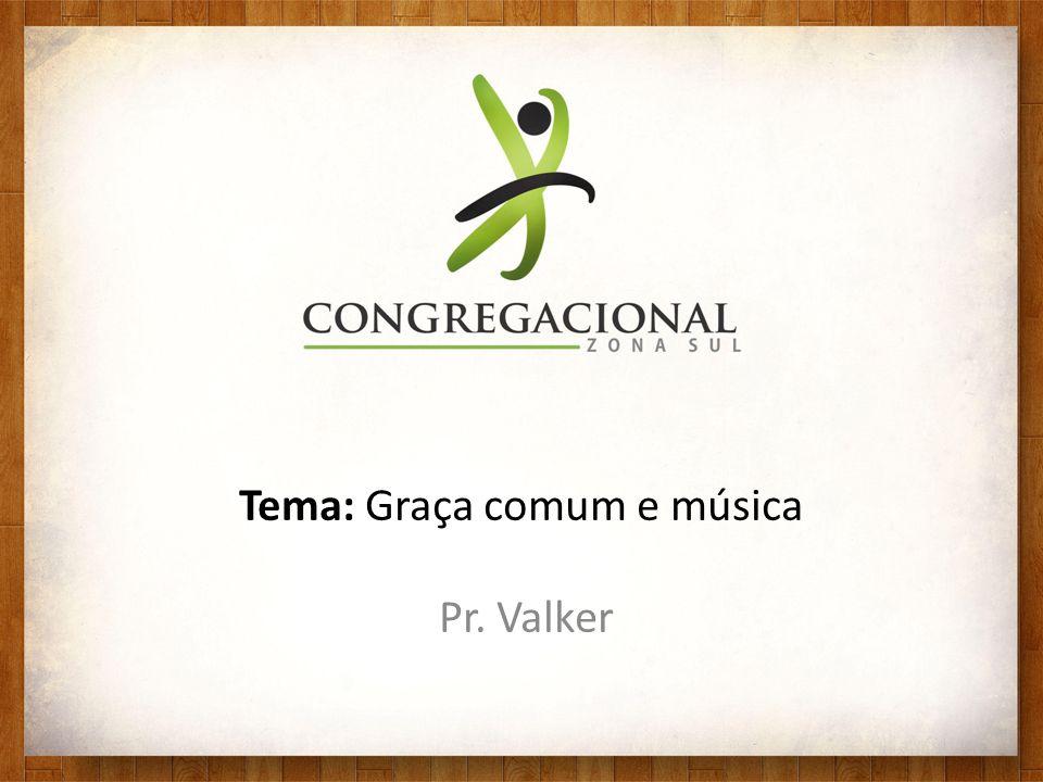 Tema: Graça comum e música