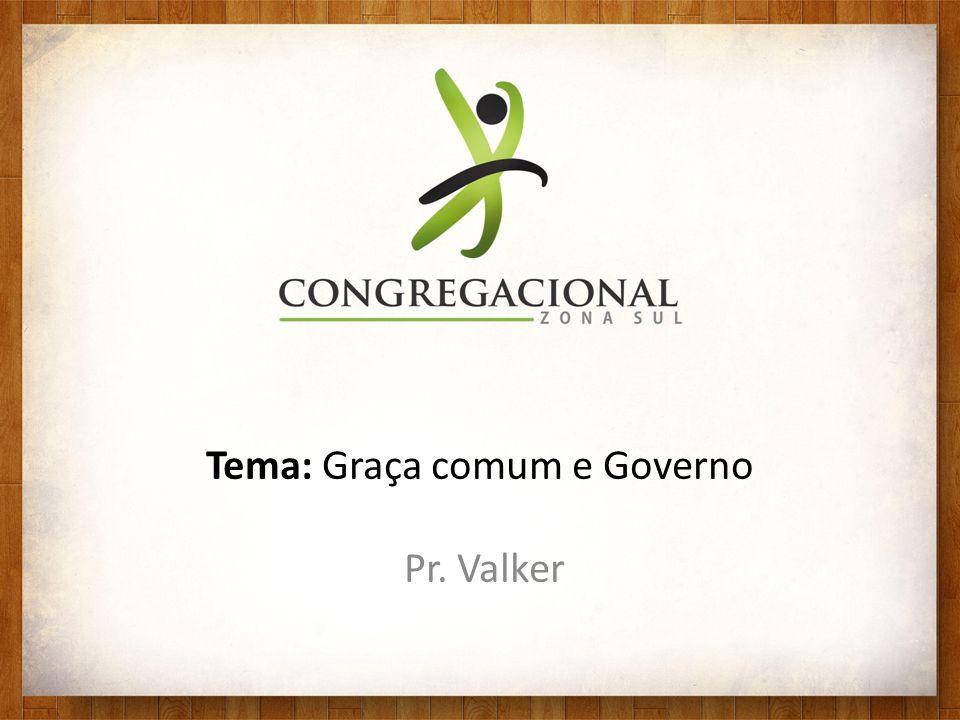Tema: Graça comum e Governo
