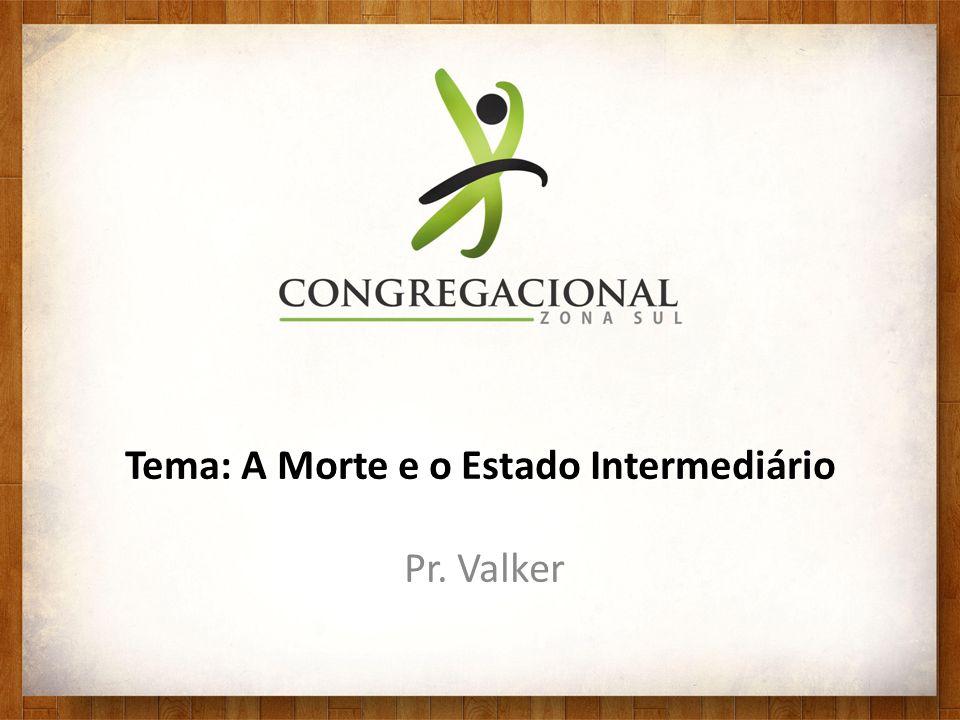 Tema: A Morte e o Estado Intermediário