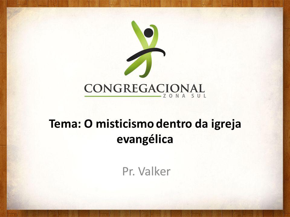 Tema: O misticismo dentro da igreja evangélica