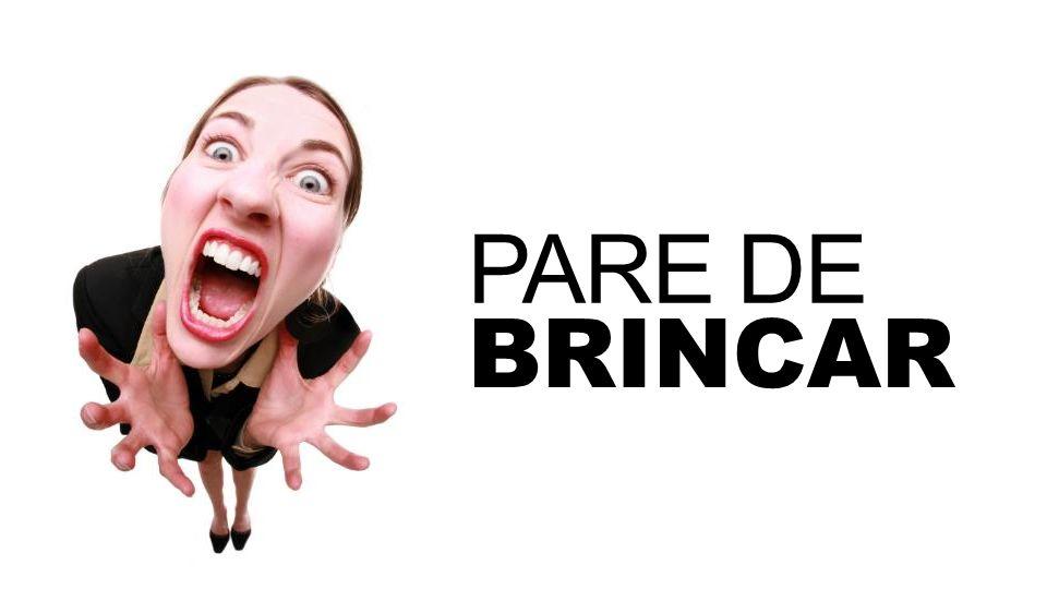 PARE DE BRINCAR