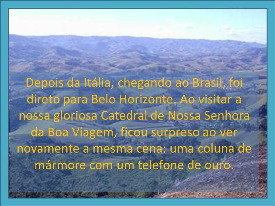 Depois da Itália, chegando ao Brasil, foi direto para Belo Horizonte