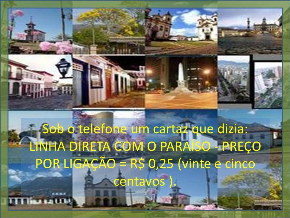 Sob o telefone um cartaz que dizia: LINHA DIRETA COM O PARAÍSO - PREÇO POR LIGAÇÃO = R$ 0,25 (vinte e cinco centavos ).