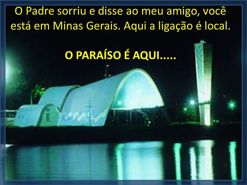 O Padre sorriu e disse ao meu amigo, você está em Minas Gerais