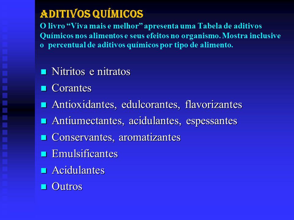 Aditivos Químicos O livro Viva mais e melhor apresenta uma Tabela de aditivos Químicos nos alimentos e seus efeitos no organismo. Mostra inclusive o percentual de aditivos químicos por tipo de alimento.