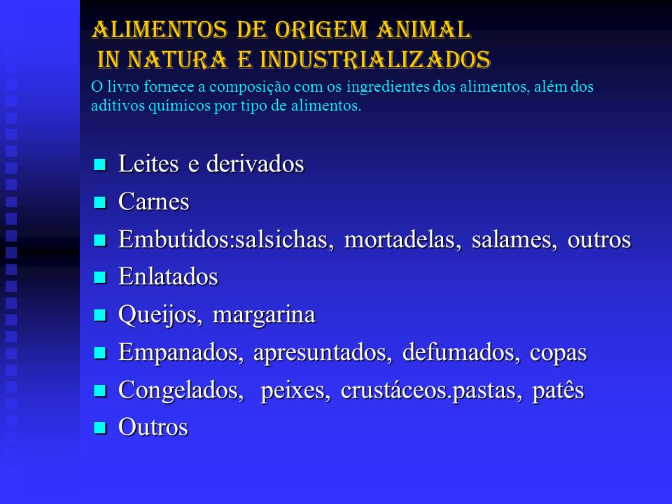 Alimentos de origem animal in natura e industrializados O livro fornece a composição com os ingredientes dos alimentos, além dos aditivos químicos por tipo de alimentos.