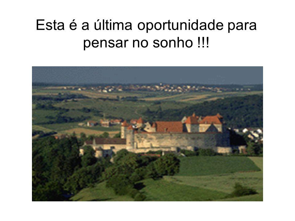 Esta é a última oportunidade para pensar no sonho !!!