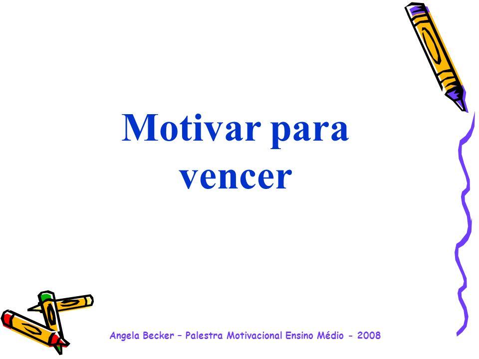 Angela Becker – Palestra Motivacional Ensino Médio - 2008