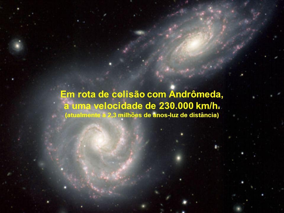 Em rota de colisão com Andrômeda, a uma velocidade de 230.000 km/h.