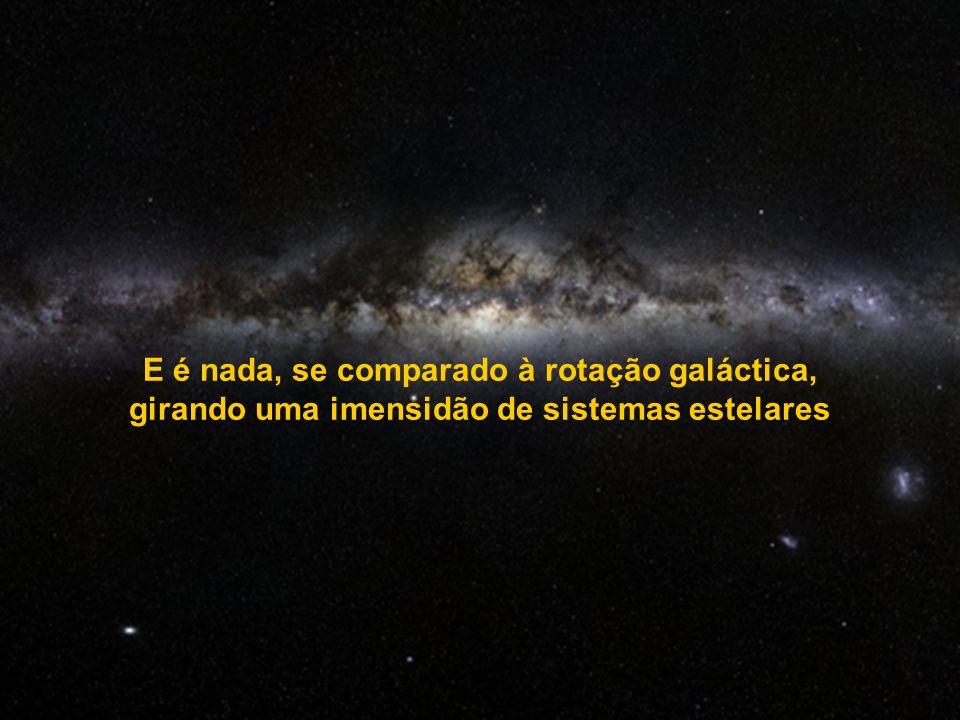 E é nada, se comparado à rotação galáctica,