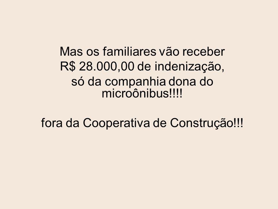 Mas os familiares vão receber R$ 28.000,00 de indenização,