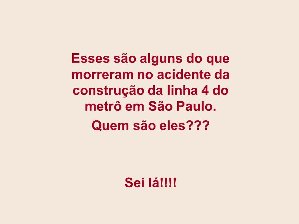 Esses são alguns do que morreram no acidente da construção da linha 4 do metrô em São Paulo.