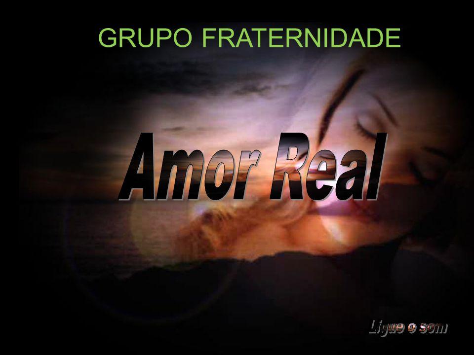 GRUPO FRATERNIDADE Amor Real Ligue o som