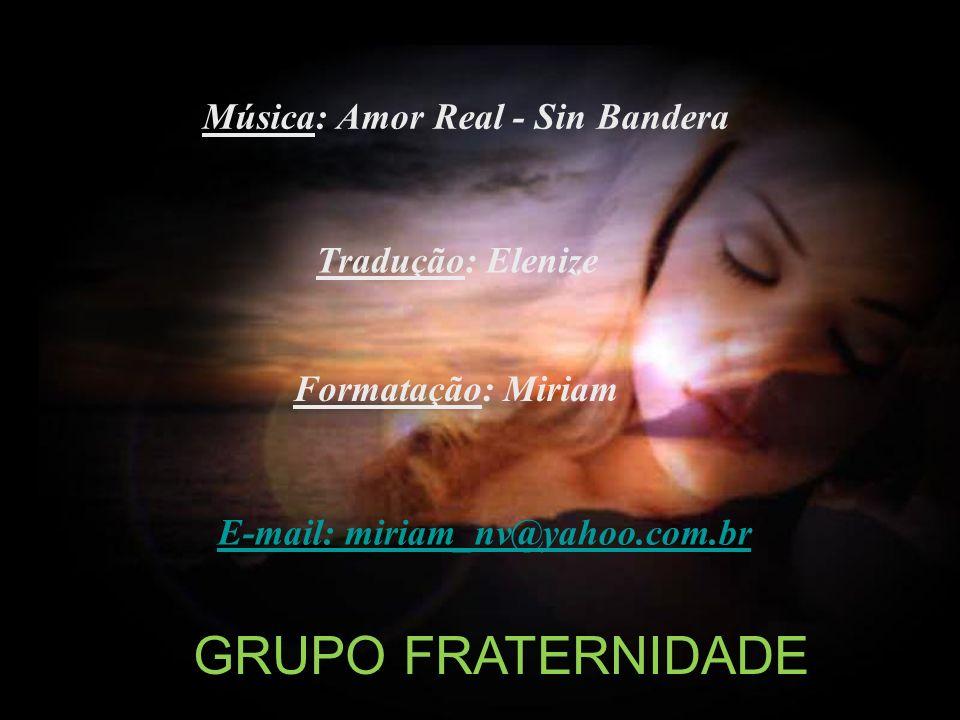 GRUPO FRATERNIDADE Música: Amor Real - Sin Bandera Tradução: Elenize