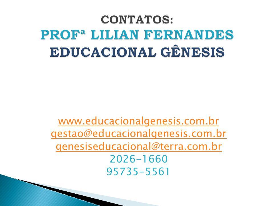 CONTATOS: PROFª LILIAN FERNANDES EDUCACIONAL GÊNESIS