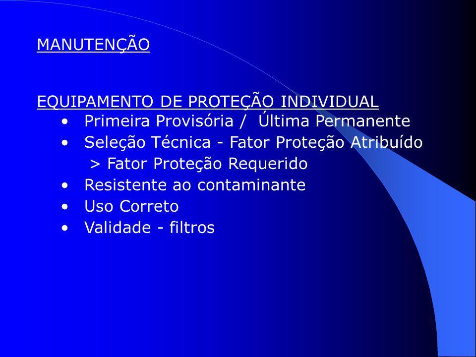 MANUTENÇÃO EQUIPAMENTO DE PROTEÇÃO INDIVIDUAL. Primeira Provisória / Última Permanente. Seleção Técnica - Fator Proteção Atribuído.