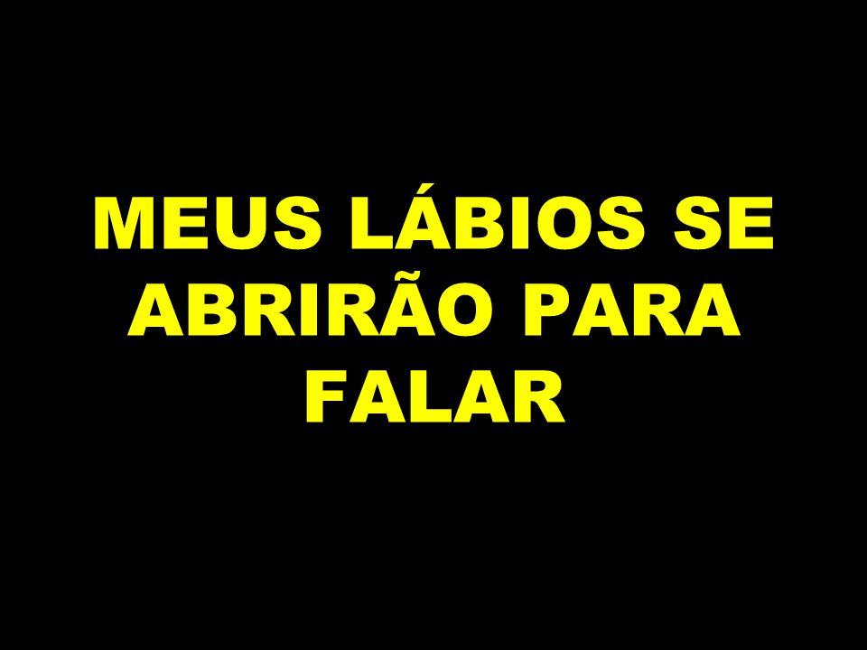 MEUS LÁBIOS SE ABRIRÃO PARA FALAR