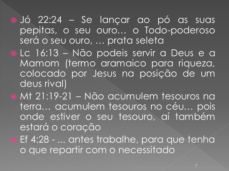 Jó 22:24 – Se lançar ao pó as suas pepitas, o seu ouro… o Todo-poderoso será o seu ouro, … prata seleta