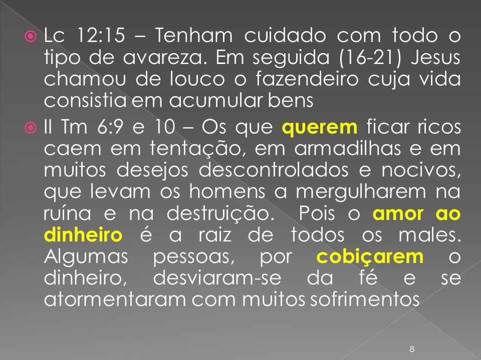 Lc 12:15 – Tenham cuidado com todo o tipo de avareza
